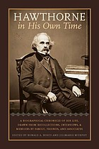 Hawthorne in his own time a biographical chronicle of his life, drawn from recollections, interviews, and memoirs by family, friends, and associates
