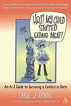 Help! My child stopped eating meat! : an A-Z guide to surviving a conflict in diets