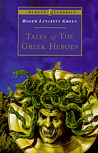 Tales of the Greek heroes : retold from the ancient authors