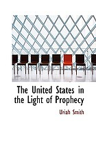 The United States in the light of prophecy : or, An exposition of Rev. 13:11-17