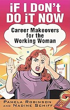 If I don't do it now... : career makeovers for the working woman