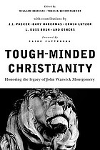 Tough-minded Christianity : honoring the legacy of John Warwick Montgomery