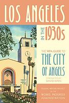 Los Angeles in the 1930s : the WPA guide to the City of Angels