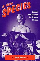 A new species : gender and science in science fiction