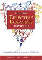 Building effective learning communities : strategies for leadership, learning & collaboration