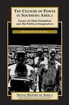 The culture of power in Southern Africa : essays on state formation and the political imagination