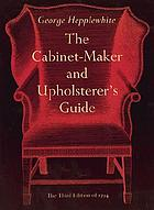 The cabinet-maker & upholsterer's guide : the third edition of 1794