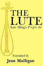 The lute : Kao Ming's P'i-p'a chi