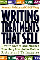 Writing treatments that sell : how to create and market your story ideas to the motion picture and TV industry