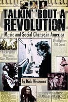 Talkin' 'bout a revolution : music and social change in America