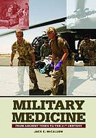 Military medicine : a HISTORICAL ENCYCLOPEDIA