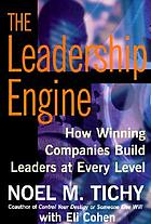 The leadership engine : how winning companies build leaders at every level