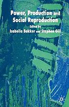 Power, production, and social reproduction : human in/security in the global political economy