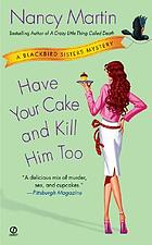 Have your cake and kill him too : a Blackbird Sisters mystery
