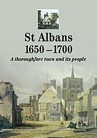 St Albans, 1650-1700 : a thoroughfare town and its people