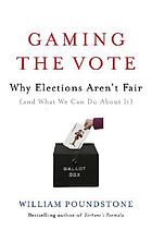 Gaming the vote : why elections aren't fair (and what we can do about it)