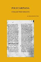 Polycarpiana : studies on martyrdom and persecution in early Christianity : collected essays