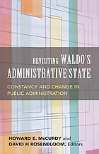 Revisiting Waldo's administrative state : constancy and change in public administration