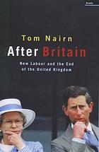 After Britain : New Labour and the return of Scotland