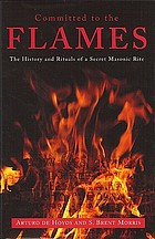 Committed to the flames : the history and rituals of a secret masonic rite