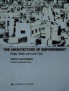 The architecture of empowerment : people, shelter and livable cities
