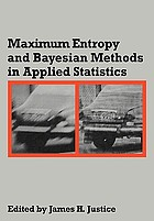 Maximum entropy and Bayesian methods in applied statistics : proceedings of the Fourth Maximum Entropy Workshop, University of Calgary, 1984Maximum entropy and Bayesian methods in applied statistics : proceedings of the Fourth Maximum Entropy Workshop, University of Calgary, 1984