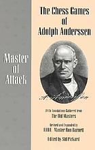 The chess games of Adolph Anderssen : master of attack