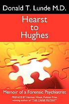 Hearst to Hughes : memoir of a forensic psychiatrist