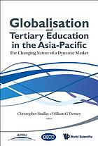 Globalisation and tertiary education in the Asia-Pacific : the changing nature of a dynamic market