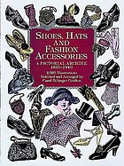 Shoes, hats and fashion accessories : a pictorial archive 1850-1940 : 2,020 illustrations