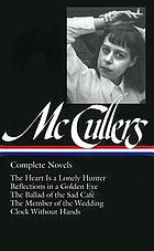 Complete novels : the heart is a lonely hunter ; Reflections in a golden eye ; The ballad of the sad café ; The member of the wedding ; Clock without hands