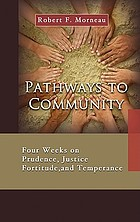 Pathways to community : four weeks on prudence, justice, fortitude, and temperance