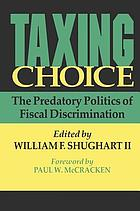 Taxing choice : the predatory politics of fiscal discrimination