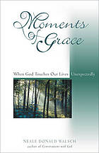 Moments of grace : when God touches our lives unexpectedly