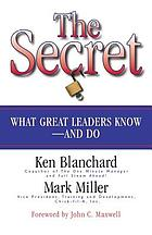 The secret : what great leaders know--and do