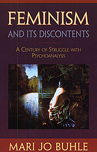 Feminism and its discontents : a century of struggle with psychoanalysisFeminism and Its Discontents : a Century of Struggle with Psychoanalysis
