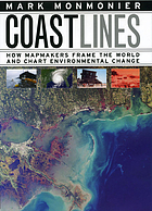 Coast lines : how mapmakers frame the world and chart environmental change