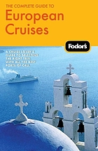 Fodor's the complete guide to European cruises : a cruise lover's guide to selecting the right trip, with all the best ports of call