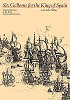 Six galleons for the King of Spain : imperial defense in the early seventeenth century