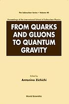 From quarks and gluons to quantum gravity : proceedings of the International School of Subnuclear Physics