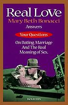 Real love : Mary Beth Bonacci answers your questions on dating, marriage and the real meaning of sex Real love answers your questions on dating, marriage and the real meaning of sex