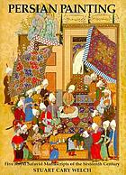 Persian painting : five royal Safavid manuscripts of the sixteenth century