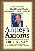 Armey's axioms : 40 hard-earned truths from politics, faith, and life