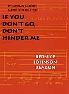 If you don't go, don't hinder me : the African American sacred song tradition