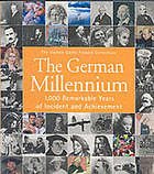 The German millennium : 1,000 remarkable years of incident and achievement