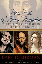 Peter, Paul, and Mary Magdalene : the followers of Jesus in history and legend