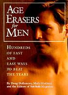 Age erasers for men : hundreds of fast and easy ways to beat the years