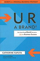 U R a brand : how smart people brand themselves for business success