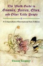 The world guide to gnomes, fairies, elves, and other little people
