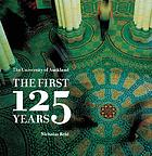 The University of Auckland : the first 125 years